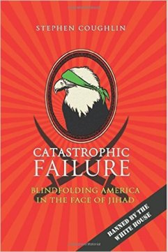 "Stephen Coughlin's stunning book on Jihadism, ""Catastrophic Failure: Blindfolding America In the Face of Jihad."""